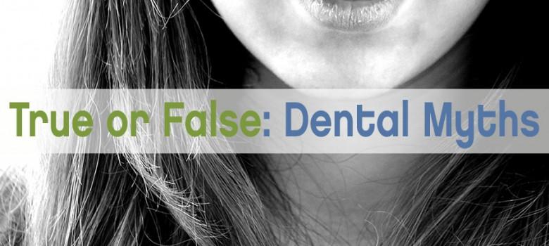 True of False: Dental Myths